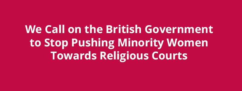We Call on the British Government to Stop Pushing Minority Women Towards Religious Courts
